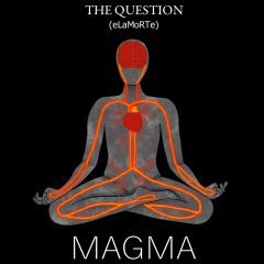 MAGMA the new single by The Question (eLaMoRTe)  [USER PRESS RELEASE]